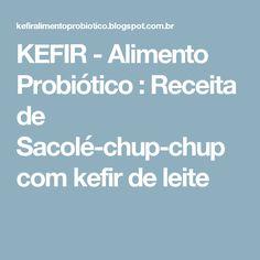 KEFIR - Alimento Probiótico : Receita de Sacolé-chup-chup com kefir de leite