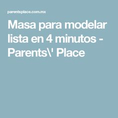 Masa para modelar lista en 4 minutos - Parents\' Place