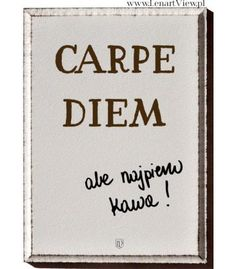 Carpe diem, ale najpierw kawa