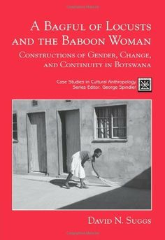 A Bagful of Locusts and the Baboon Woman: Constructions of Gender, Change, and Continuity in Botswana (Case Studies in Cultural Anthropology) by David N. Suggs, http://www.amazon.com/dp/015507038X/ref=cm_sw_r_pi_dp_HBFPtb0YM1D33