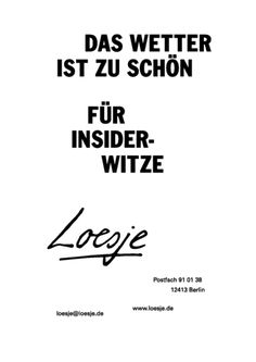 the weather is too nice for inside jokes Loesje  #Loesje  #quote #poster #streetart #art #poetry #writing #words #creative #international #poem #lyric #photography #freedom #Loesjeinternational