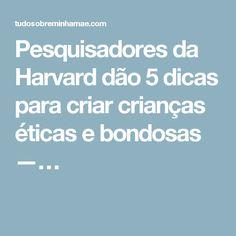 Pesquisadores da Harvard dão 5 dicas para criar crianças éticas e bondosas —…
