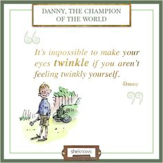 11 Insightful quotes from Roald Dahl books: Danny, the Champion of the World Quotes From Childrens Books, Children Book Quotes, Roald Dahl Quotes, Roald Dahl Books, Famous Book Quotes, Famous Books, Insightful Quotes, Inspirational Quotes, Motivational Quotes