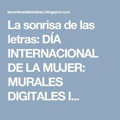 La sonrisa de las letras: DÍA INTERNACIONAL DE LA MUJER: MURALES DIGITALES I...