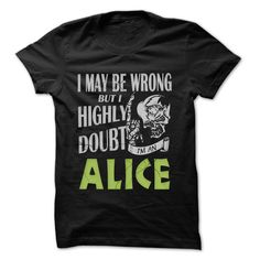 [Best holiday t-shirt names] ALICE Doubt Wrong  99 Cool Name Shirt  Top Shirt design  If you are ALICE or loves one. Then this shirt is for you. Cheers !!!  Tshirt Guys Lady Hodie  SHARE and Get Discount Today Order now before we SELL OUT  Camping 0399 cool name shirt alice be wrong but i highly doubt it am doctor for president ugly christmas holiday tshirt