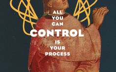 All you can control is your process.