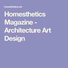 Homesthetics Magazine - Architecture Art Design