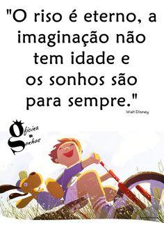 """Oficina de Sonhos: """"O riso é eterno, a imaginação não tem idade, e os sonhos são para sempre."""" -- Walt Disney"""