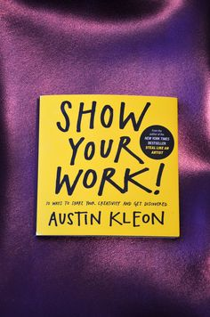 """""""Show your work"""" by Austin Kleon, an awesome motivational book for creative people."""