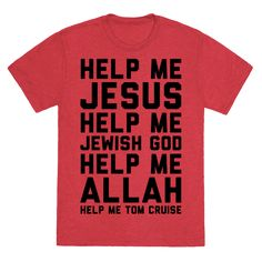 Help Me Jesus - Help me Jesus, help me Jewish god, help me Allah, help me Tom Cruise. Channel your inner Ricky Bobby and show that you will take all the help you can get with this funny design.