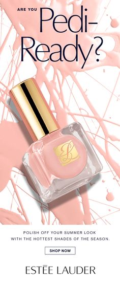Are you Pedi-Ready? Polish off your summer look with the hottest shades of the season.  SHOP NOW