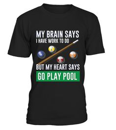 """# My Heart Says Go Play Pool .  100% Printed in the U.S.A - Ship Worldwide*HOW TO ORDER?1. Select style and color2. Click """"Buy it Now""""3. Select size and quantity4. Enter shipping and billing information5. Done! Simple as that!!!Tag: billiards shirt, Best pool players, pool player. pool lover or billiards lover, snooker lovers, 8 Ball, 9 Ball, 10 Ball, Snooker, Carom, Player, Pooler, Bipooler, Tripooler, Cue, Chalk, Balls, Table, Rack"""