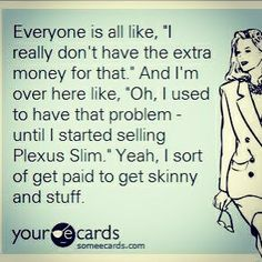 Plexus Slim! Contact me at aajenkins.myplexusproducts.com or my Facebook page Plexus Ambassador Amber Jenkins. Change your health and financial future!