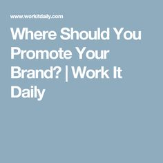 Where Should You Promote Your Brand? | Work It Daily
