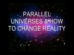 Parallel Universes and how to change reality...our desire is to help you change your reality @harmonicsynergetics.com