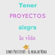 El blog de Nika: Nunca dejes de brillar: Lunes Positivos - Proyectos