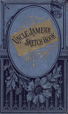 another wonderful book from Univ of Florida Digital Collections - 1886, Uncle James's sketch book, by James Crowther