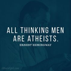 #atheist #atheism #quote #ernesthemingway