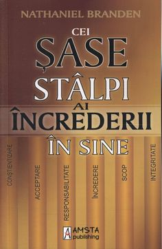 Nathaniel Branden - Cei sase stalpi ai increderii in sine - - elefant. Carti Online, Mr Nobody, Motivational Books, Self Help, Personal Development, Good Books, Psychology, Relationship, Learning