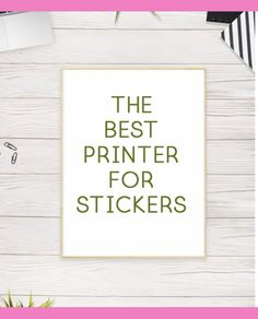 best printer for stickers - free planner stickers - free stickers - best paper for stickers - planner - bullet journal