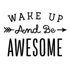 Wall decal quote Wake up and be Awesome / Wall by MadeofSundays Morning Motivation, Monday Motivation, Business Motivation, Motivation Inspiration, Quotes To Live By, Love Quotes, Wake Up Quotes, Awesome Quotes, Inspirational Quotes About Love