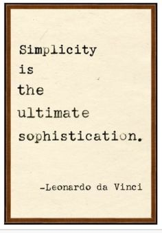 Simplicity... could not agree more.  Too bad people miss this all to often