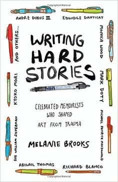 Writing Hard Stories: Celebrated Memoirists Who Shaped Art from Trauma (Melanie Brooks) / CT25 .B75 2017 / http://catalog.wrlc.org/cgi-bin/Pwebrecon.cgi?Search_Arg=writing%20hard%20stories&Search_Code=TALL&SL=None&CNT=25&DB=local