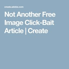 Not Another Free Image Click-Bait Article | Create