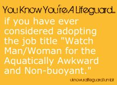 I'd say aquatically awkward, non-bouyant and deviant. Lifeguard Memes, Swimmer Problems, Keep Swimming, First Job, Swim Team, Job Title, Camping Life, Work Quotes, Awkward