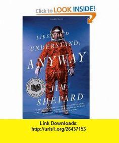 Like Youd Understand, Anyway (Vintage Contemporaries) (9780307277602) Jim Shepard , ISBN-10: 0307277607  , ISBN-13: 978-0307277602 ,  , tutorials , pdf , ebook , torrent , downloads , rapidshare , filesonic , hotfile , megaupload , fileserve