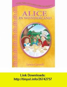 Alice in Wonderland (Treasury of Illustrated Classics) (9780766631847) Lewis Carroll , ISBN-10: 0766631842  , ISBN-13: 978-0766631847 ,  , tutorials , pdf , ebook , torrent , downloads , rapidshare , filesonic , hotfile , megaupload , fileserve