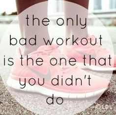 The only bad workout is the one that you didn't do! Motivation and inspiration to get fit and healthy.