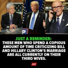On their third wives and are serial adulterers, but Hilary is flawed and stupid because she chose to stick with and work on her marriage? Republican logic.