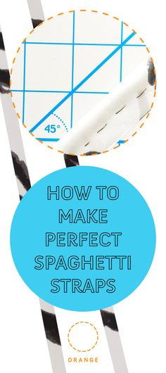 How to Make Perfect Spaghetti Straps How To Make Spaghetti, Making Spaghetti, Pattern Drafting, Step By Step Instructions, Spaghetti Straps, Lingerie, Orange, Fabric, Corner