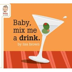 Baby, Mix Me a Drink (Baby Be of Use)    Many people are parents, and many parents are thirsty. Yet too many parents allow their infant sons and daughters to lie about idly: napping, drinking milk, and whatnot. Why not put them to work? Observe how tots enjoy the shapes and colors, all the while learning how to mix a variety of basic cocktails. Thanks, Baby!