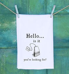 Is It Tea You're Looking For? Flour Sack Kitchen Towel Flour Sack Kitchen Towels