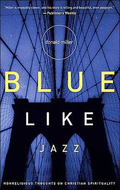 Blue Like Jazz- heard about this book for years. Just finished it. Connected with every chapter. Honest, touching, funny, beautiful.