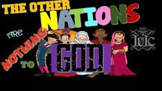 The Israelites: The Other Nations are NOTHING to GOD!!!!