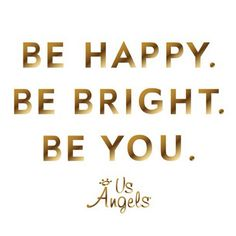 Be Happy. Be Bright. Be You. #usangels #wisewednesdays #beyou #inspiration
