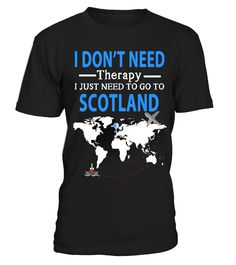 I Just Need To Go To Scotland- T shirt   funny camping shirts, camp shirt women, camp crystal lake shirt, camping ideas #camping #campingshirt #campingquotes #hoodie #ideas #image #photo #shirt #tshirt #sweatshirt #tee #gift #perfectgift #birthday #Christmas