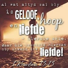 Geloof, Hoop, Liefde Biblical Quotes, Bible Quotes, Quotes To Live By, Love Quotes, I Love You God, Afrikaanse Quotes, Christian Messages, Inspirational Verses, Happy Birthday Wishes