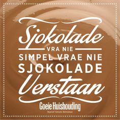 Chocolate doesn't ask questions. Sign Quotes, Words Quotes, Qoutes, Funny Quotes, Sayings, Silly Questions, This Or That Questions, Evening Greetings, Afrikaanse Quotes
