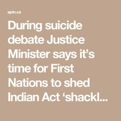 During suicide debate Justice Minister says it's time for First Nations to shed Indian Act 'shackles'
