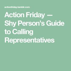 Action Friday — Shy Person's Guide to Calling Representatives