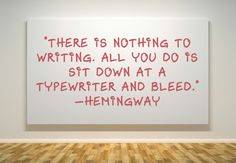 """There is nothing to writing. All you do is sit down at a typewriter and bleed."" - Hemingway #quotes #writing *"