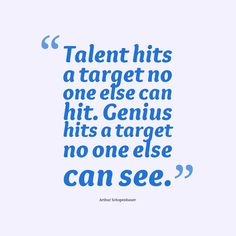 Talent hits a target no one else can hit. Genius hits a target no one else can see. ~Arthur Schopenhauer  #genius #talent #motivational #see #hit #everybody #else #quotes