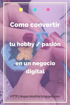 como convertir tu hobby en tu negocio, como pasar de la idea al negocio, emprender en digital, marketing digital