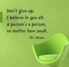 Dr Seuss - Don't give up, I believe in you all