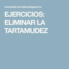 EJERCICIOS: ELIMINAR LA TARTAMUDEZ