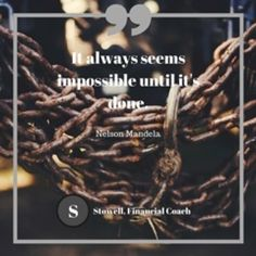 """It always seems impossible until it's done."" Nelson Mandela  Don't let someone tell you that it's impossible to be debt free.  It's definitely possible. And worth it."
